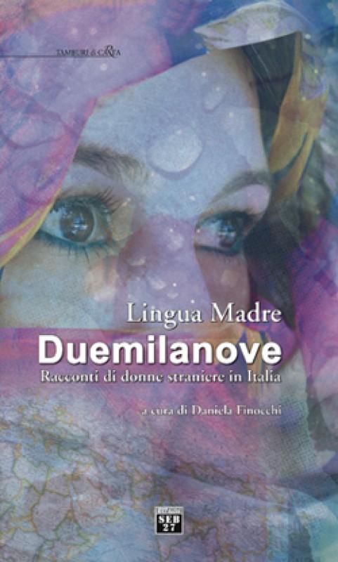 Lingua Madre Duemilanove. Racconti di donne straniere in Italia.