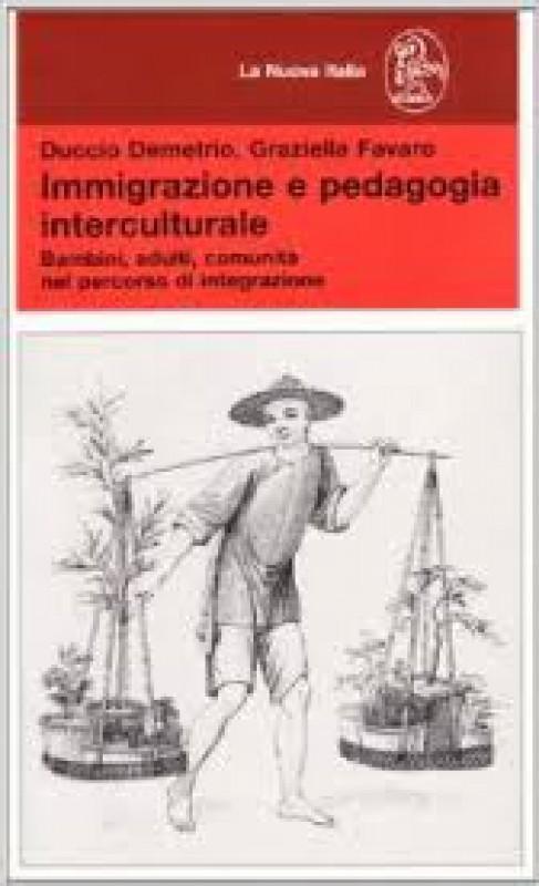 Immigrazione e pedagogia interculturale. Bambini, adulti, comunità nel percorso di integrazione
