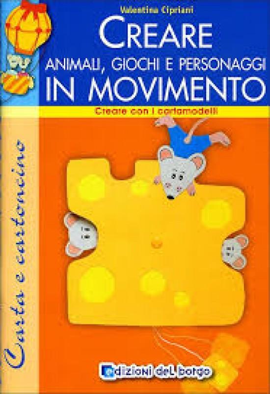 Creare animali, giochi e personaggi in movimento. Creare con i cartamodelli