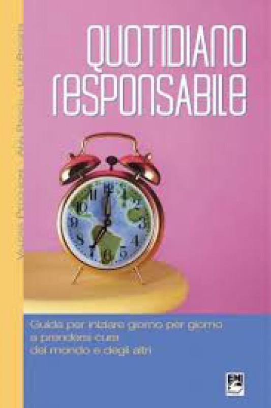 Quotidiano responsabile. Guida per iniziare giorno per giorno a prendersi cura del mondo e degli altri