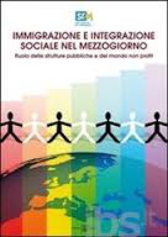 Immigrazione e integrazione sociale nel mezzogiorno. Ruolo delle strutture pubbliche e del mondo non profit