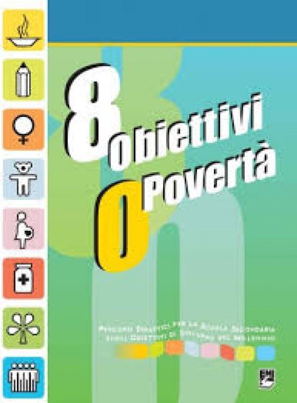 Otto obiettivi 0 povertà. Percorsi didattici per la scuola secondaria sugli obiettivi di sviluppo del millennio