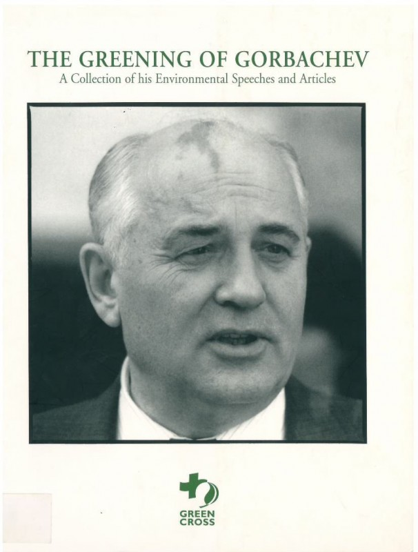 The greening of Gorbachev. A collection of his Environmental Speeches and Articles